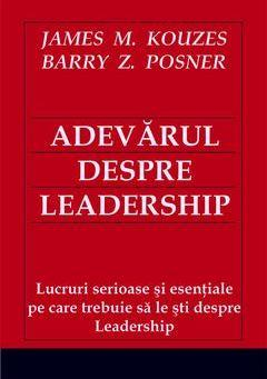 Adevarul despre leadership - James M. Kouzes, Barry Z. Posner